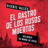 El rastro de los rusos muertos - Vicente Vallés