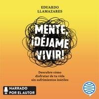Mente, déjame vivir - Eduardo Llamazares