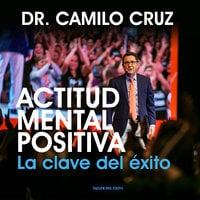 Actitud Mental Positiva - Dr. Camilo Cruz