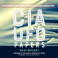 The CIA UFO Papers: 50 Years of Government Secrets and Cover-Ups - Dan Wright
