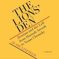 The Lions' Den: Zionism and the Left from Hannah Arendt to Noam Chomsky - Susie Linfield