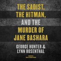 The Sadist, the Hitman, and the Murder of Jane Bashara - George Hunter, Lynn Rosenthal