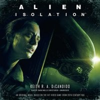 Alien: Isolation - Keith R.A. DeCandido