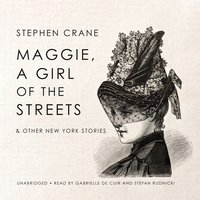 Maggie, a Girl of the Streets & Other New York Stories - Stephen Crane