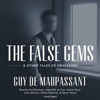 The False Gems & Other Tales of Obsession - Guy de Maupassant