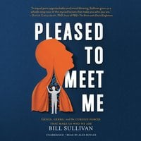 Pleased to Meet Me: Genes, Germs, and the Curious Forces That Make Us Who We Are - Bill Sullivan