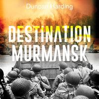 Destination Murmansk - Duncan Harding