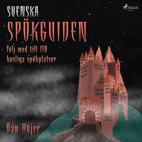 Svenska spökguiden: följ med till 110 kusliga spökplatser - Dan Höjer