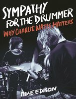 Sympathy for the Drummer: Why Charlie Watts Matters - Mike Edison