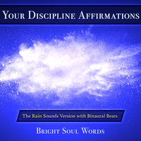 Your Discipline Affirmations: The Rain Sounds Version with Binaural Beats - Bright Soul Words