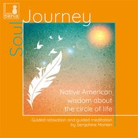 Soul Journey: Native American wisdom about the circle of life – Guided relaxation and guided meditation - Seraphine Monien
