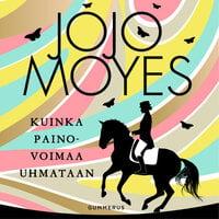 Kuinka painovoimaa uhmataan - Jojo Moyes