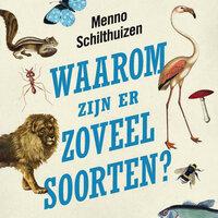 Waarom zijn er zoveel soorten? En andere ecologische raadsels - Menno Schilthuizen