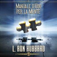 Manuale D'Uso per la Mente - L. Ron Hubbard