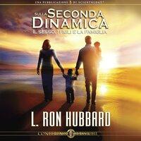 Sulla Seconda Dinamica, Il Sesso, I Figli e la Famiglia - L. Ron Hubbard