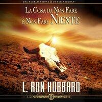 La Cosa da Non Fare è Non Fare Niente - L. Ron Hubbard