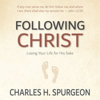 Following Christ: Losing Your Life for His Sake - Charles H. Spurgeon