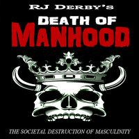 Death of Manhood - RJ Derby