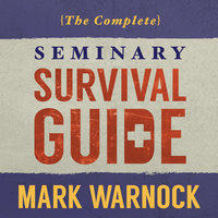 The Complete Seminary Survival Guide - Mark Warnock
