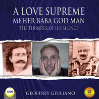 A Love Supreme: Meher Baba, God Man – The Thunder of His Silence - Geoffrey Giuliano