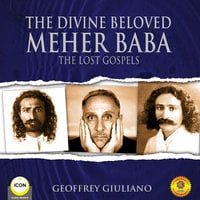 The Divine Beloved: Meher Baba – The Lost Gospels - Geoffrey Giuliano