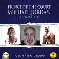 Prince of the Court: Michael Jordan – The Real Story - Geoffrey Giuliano