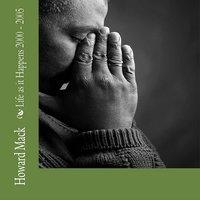 Life as it Happens 2000–2005 - Howard Mack