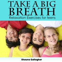 Take A Big Breath For Teens - Shauna Gallagher
