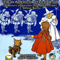 The Wonderful Wizard Of Oz: Dorothy's Unexpected Adventures - L. Frank Baum