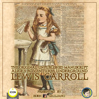 The Original Unpublished Manuscript: Alice's Adventures Underground - Lewis Carroll