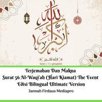 Terjemahan: Dan Makna Surat 56 Al-Waqi'ah (Hari Kiamat) – The Event, Edisi Bilingual Ultimate Version - Jannah Firdaus Mediapro