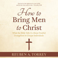 How to Bring Men to Christ - Reuben A. Torrey