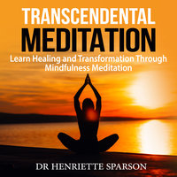 Transcendental Meditation: Learn Healing and Transformation Through Mindfulness Meditation - Dr. Henriette Sparson