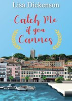 Catch Me if you Cannes - Lisa Dickenson