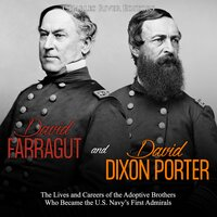 David Farragut and David Dixon Porter: The Lives and Careers of the Adoptive Brothers Who Became the U.S. Navy's First Admirals - Charles River Editors