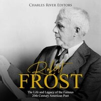 Robert Frost: The Life and Legacy of the Famous 20th Century American Poet - Charles River Editors