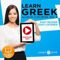 Learn Greek - Easy Reader - Easy Listener - Parallel Text - Learn Greek Audio Course No. 3 - The Greek Easy Reader - Easy Audio Learning Course - Polyglot Planet