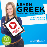 Learn Greek - Easy Reader - Easy Listener: Parallel Text - Greek Audio Course No. 2 - The Greek Easy Reader - Easy Audio Learning Course - Polyglot Planet