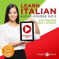 Learn Italian - Easy Reader - Easy Listener Parallel Text Audio Course No. 3 - The Italian Easy Reader - Easy Audio Learning Course - Polyglot Planet