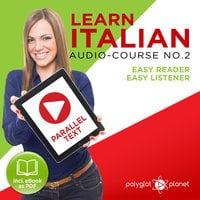Learn Italian - Easy Reader - Easy Listener Parallel Text Audio Course No. 2 - The Italian Easy Reader - Easy Audio Learning Course - Polyglot Planet