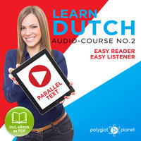 Learn Dutch - Easy Reader - Easy Listener Parallel Text Audio Course No. 2 - The Dutch Easy Reader - Easy Audio Learning Course - Polyglot Planet