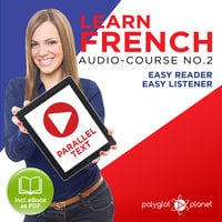 Learn French - Easy Reader - Easy Listener - Parallel Text Audio Course No. 2 - The French Easy Reader - Easy Audio Learning Course - Polyglot Planet