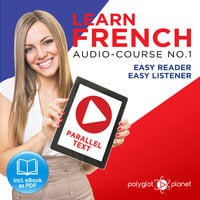 Learn French - Easy Reader - Easy Listener Parallel Text Audio Course No. 1 - The French Easy Reader - Easy Audio Learning Course - Polyglot Planet