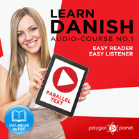Learn Danish - Easy Reader - Easy Listener - Parallel Text Audio Course, No.1 - The Danish Easy Reader - Easy Audio Learning Course - Polyglot Planet