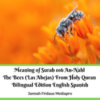 The Meaning of Surah 016: An-Nahl The Bees (Las Abejas). From Holy Quran Bilingual Edition English Spanish - Jannah Firdaus Mediapro