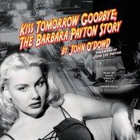 Kiss Tomorrow Goodbye: The Barbara Payton Story - John O'Dowd