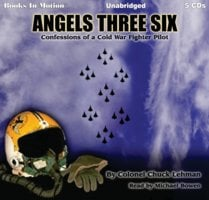 Angels Three Six: Confessions of a Cold War Fighter Pilot - Colonel Chuck Lehman