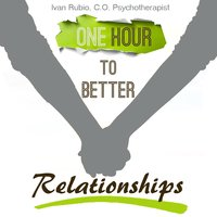 One Hour to Better Relationships - Ivan Rubio