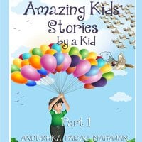Amazing Kids' Stories by a Kid Part 1 - Anoushka Mahajan