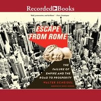 Escape from Rome: The Failure of Empire and the Road to Prosperity - Walter Scheidel